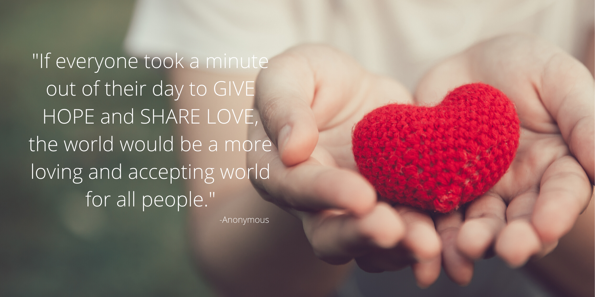 If everyone took just one moment to Give Hope and Share Love our world would be a different place-1